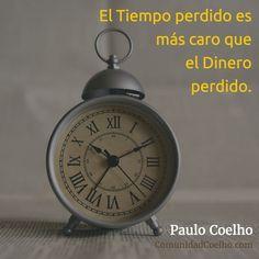 No pierdas el tiempo y disfruta de tu vida #TiempoVsDinero - vía www.instagram.com/ComunidadCoelho | Comunidad Coelho: tu punto de encuentro con los fans de Paulo Coelho
