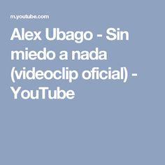 Alex Ubago - Sin miedo a nada  (videoclip oficial) - YouTube