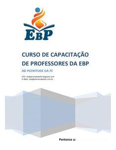 CURSO DE CAPACITAÇÃODE PROFESSORES DA EBPAD PLENITUDE DA FESITE: ebdplenitudedafe.blogspot.comE-MAIL: ebd@plenitudedafe.co...
