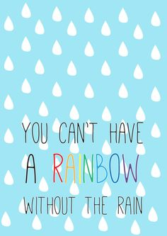 Printable Art Print You Can't have a Rainbow without the rain Quote Nelleke Wouters Buy it on http://www.etsy.com/nl/listing/183765074/poster-met-quote-you-cant-have-the?ref=shop_home_active_4
