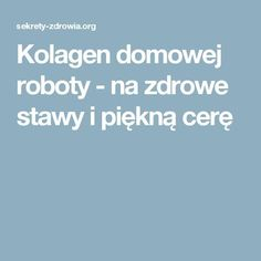 Kolagen domowej roboty - na zdrowe stawy i piękną cerę My Favorite Food, Favorite Recipes, Face Massage, Day Makeup, Good To Know, Natural Health, Natural Remedies, Healthy Life, Food And Drink
