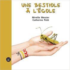 Une bestiole à l'école. (2015). by Mireille Messier.