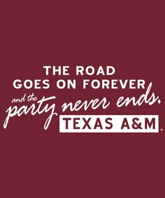 """""""The Road Goes on Forever and the party never ends. Texas A&M"""" decal. #AggieStyle #AggieGifts"""