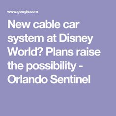 New cable car system at Disney World? Plans raise the possibility - Orlando Sentinel