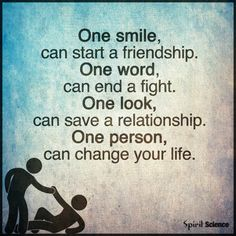 One smile can start a friendship. One word can end a fight. One person can change your life. #inspirational #Quotes