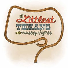 The Littlest Texans Nursery Rhymes A collection of classic nursery rhymes re-written in Texas themes. By: Hillary Brindell