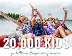 20,000 kids go to Maine Camps every summer!