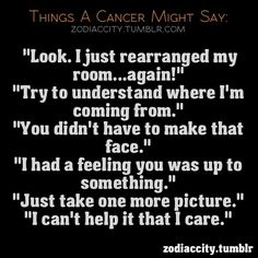 Cancer Quotes Zodiac Although I don't like taking pictures