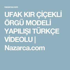 UFAK KIR ÇİÇEKLİ ÖRGÜ MODELİ YAPILIŞI TÜRKÇE VİDEOLU   Nazarca.com