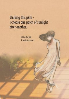 Walking this path - I choose one patch of sunlight after another. A white tea bowl Zen Quotes, Wisdom Quotes, Taoism Quotes, Qoutes, Spiritual Wisdom, Spiritual Awakening, Haiku, Very Short Poems, Japanese Poem