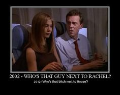 Who's that guy next to Rachel? Who's that b@#*! next to House?