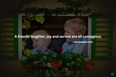 A friends' laughter, joy and sorrow are all contagious.  #friendshipquotes