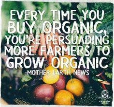 Every time you buy organic, youre persuading more farmers to grow organic. / Chaque fois que vous achetez bio, vous convainquez plus de fermiers de cultiver biologiquement.