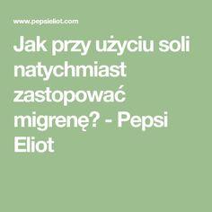 Jak przy użyciu soli natychmiast zastopować migrenę? - Pepsi Eliot Pepsi, Math Equations, Cleaning, Home Cleaning