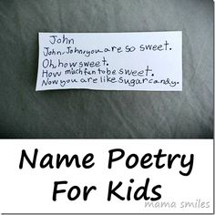 Name poems can be written out on nice paper and given as child-made gifts!  Poetry for Kids: Name Poems - Mama Smiles - Joyful Parenting