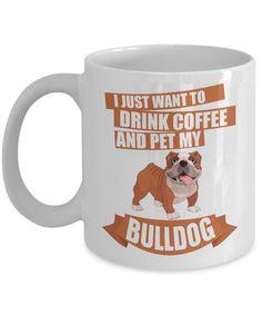I Just Want To Drink Coffee and Pet My Bulldog Mug