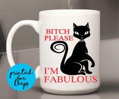 Bitch Please/I'm Fabulous Coffee Mug/Cat Lover/Funny Mug/Cat Cup/Coffee Lover/Gift Ideas for cat lovers/Gift for Cat Lover/Cat Mug/FABULOUS Coffee Lover Gifts, Cat Lover Gifts, Cat Gifts, Cat Lovers, Lovers Gift, Im Fabulous, Cat Mug, Funny Mugs, Coffee Mugs