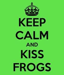 ...kiss frogs :)