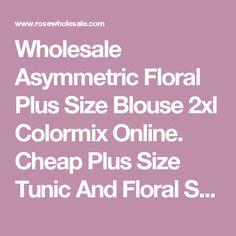 07d5712a9ea Wholesale Asymmetric Floral Plus Size Blouse 2xl Colormix Online. Cheap  Plus Size Tunic And Floral