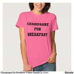 Champagne For Breakfast T-Shirt Tumblr. #tumblr #zazzle #polyvore #fashionblogger #streetstyle #inspiration #hipster #teen