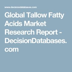 Global Tallow Fatty Acids Market Research Report - DecisionDatabases.com