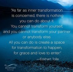 as far as the inner transformation is concerned, there is nothing you can do about it - Eckhart Tolle Eckhart Tolle, Great Quotes, Me Quotes, Inspirational Quotes, Kahlil Gibran, Spiritual Awakening, Spiritual Quotes, Spiritual Path, Spiritual Growth