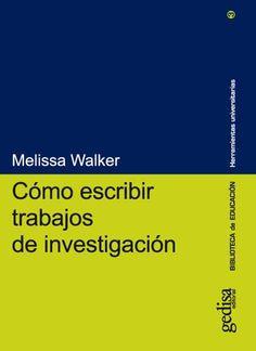 Cómo escribir trabajos de investigación / Melissa Walker