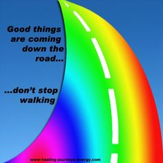 ...good things are coming... don't stop walking...
