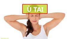 Ù TAI: Nguyên nhân – Cách chữa trị (Hiệu quả tại nhà)