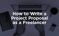 How to Write a Project Proposal as a Freelancer