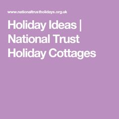 Holiday Ideas | National Trust Holiday Cottages