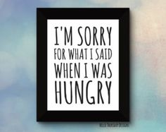 I'm Sorry for What I Said when I was Hungry // Typography Print // Sassy Quote // Black and White // 8x10