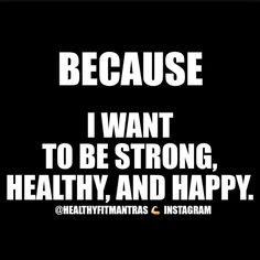 Strong, healthy, and happy. Healthy Lifestyle Motivation, Fitness Motivation Quotes, Weight Loss Motivation, Fitness Goals, Health Fitness, Motivational Quotes, Inspirational Quotes, Gym Quote, I Work Out