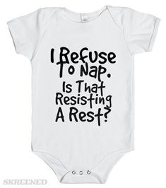 Refuse To Nap. Is That Resisting a Rest? Infant Bodysuit This comfortable bodysuit will be a great addition to any baby's wardrobe, and lap shoulders will make for easier changing. Funny Baby Clothes, Funny Babies, Mom Funny, Babies Clothes, Funny Baby Onesie, Cute Baby Onsies, Boy Onesie, Babies Stuff, Funny Kids