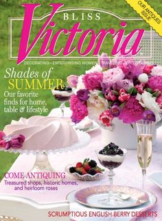 Bliss Victoria magazine Summer Antiques issue Treasured shops Historic homes Magazine Images, Magazine Covers, Victoria Magazine, Heirloom Roses, Romantic Homes, Historic Homes, House Colors, Bliss, Vintage Inspired