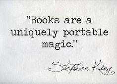 """""""Books are a uniquely portable magic."""""""