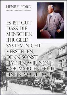 Es ist gut, dass die Menschen ihr Geldsystem nicht verstehen, denn sonst hätten wir noch vor morgen früh eine Revolution. — Henry Ford