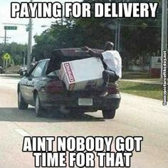 Paying For Delivery Aint Nobody Got Time For That Meme Funny Black Guy Back Of Car