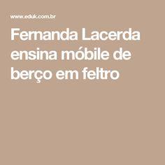 Fernanda Lacerda ensina móbile de berço em feltro
