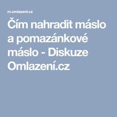 Čím nahradit máslo a pomazánkové máslo - Diskuze Omlazení.cz