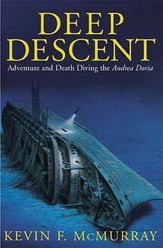 Deep Descent: Adventure and Death Diving the Andrea Doria by Kevin F. McMurray