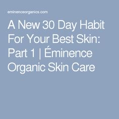 A New 30 Day Habit For Your Best Skin: Part 1 | Éminence Organic Skin Care