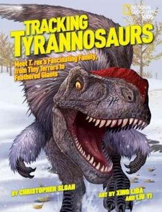2014 - Tracking Tyrannosaurs: Meet T. Rex's Fascinating Family, From Tiny Terrors to Feathered Giants by Christopher Sloan - A visual introduction to the recently discovered relatives of the T. Rex also shares profiles of 19 additional dinosaurs, including seven new species, while discussing intriguing characteristics, including feathery coats, that have surprised the scientific community.