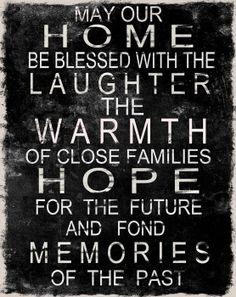 """May our home be blessed with the laughter, the warmth of close families, hope for the future, and fond memories of the past."" so true Great Quotes, Quotes To Live By, Me Quotes, Inspirational Quotes, Wall Quotes, Family Quotes, Window Quotes, Quotable Quotes, Motivational"