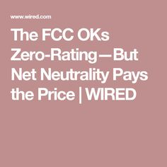 The FCC OKs Zero-Rating—But Net Neutrality Pays the Price | WIRED