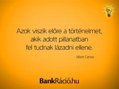 Azok viszik előre a történelmet, akik adott pillanatban fel tudnak lázadni ellene. - Albert Camus, www.bankracio.hu idézet