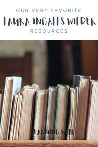 A list of our VERY favorite Laura Ingalls Wilder resources.