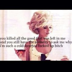 You killed all the good that was left in me and you still have the audacity to ask me why I'm such a cold-hearted bitch hahahaha that's me! Love it! Bitch Quotes, Badass Quotes, True Quotes, Great Quotes, Quotes To Live By, Funny Quotes, Inspirational Quotes, Qoutes, Hard Quotes