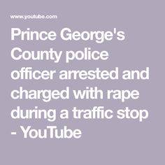 online store 391b0 a1c84 Prince George s County police officer arrested and charged with rape during  a traffic stop