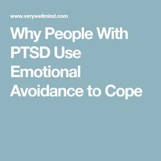 Why People With PTSD Use Emotional Avoidance to Cope